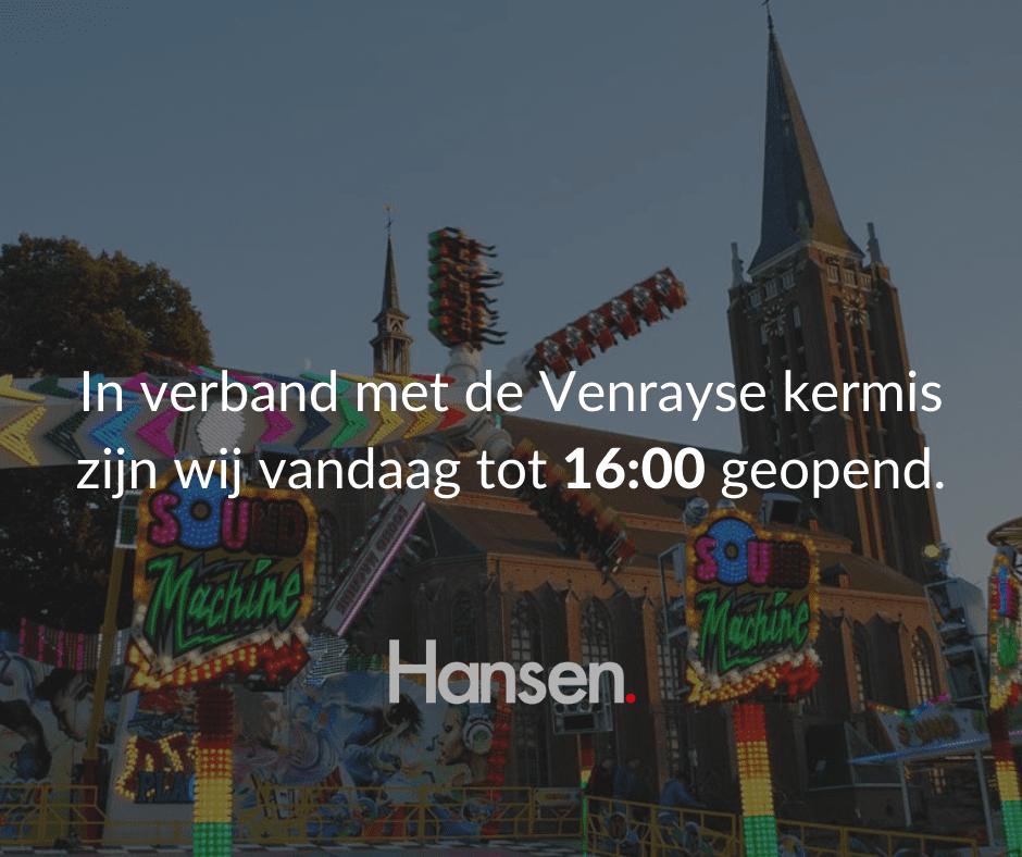 In verband met de Venrayse kermis zijn wij vandaag tot 1600 geopend.